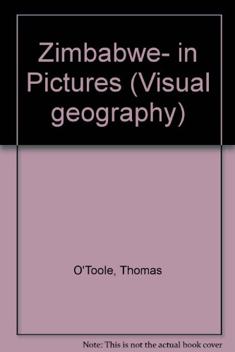 Zimbabwe in Pictures (Visual Geography Series): Thomas O'Toole, Lerner Editors, Bernadine Bailey