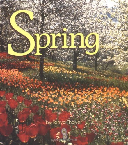 Spring (First Step Nonfiction): Thayer, Tanya