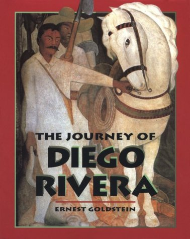 The Journey of Diego Rivera (Art Beyond Borders) (0822520664) by Goldstein, Ernest; Rivera, Diego