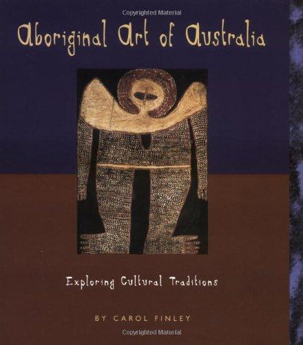 Aboriginal Art of Australia: Exploring Cultural Traditions (Art Around the World): Finley, Carol