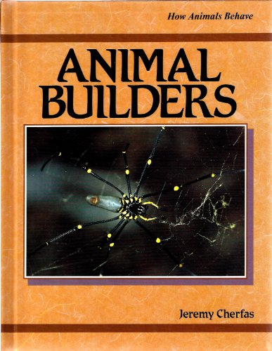 Animal Builders (How Animals Behave): Cherfas, Jeremy