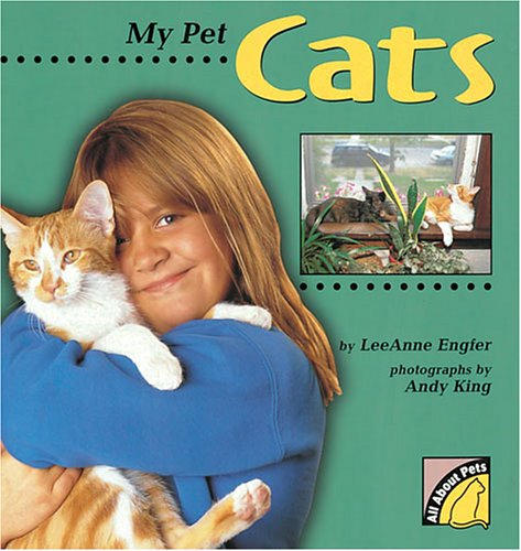 My Pet Cats (All about Pets): Engfer, Leeanne, Engfer, Lee
