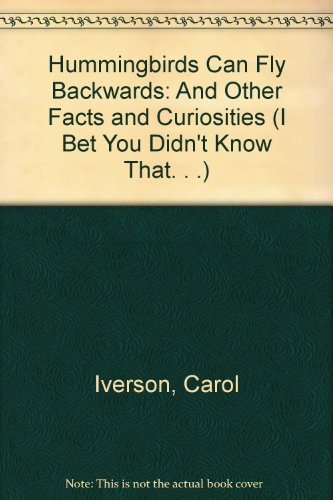 Hummingbirds Can Fly Backwards: And Other Facts: Iverson, Carol
