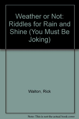 Weather or Not: Riddles for Rain and Shine (You Must Be Joking) (0822523299) by Rick Walton; Ann Walton