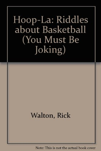 Hoop-LA: Riddles About Basketball (You Must Be Joking): Rick Walton