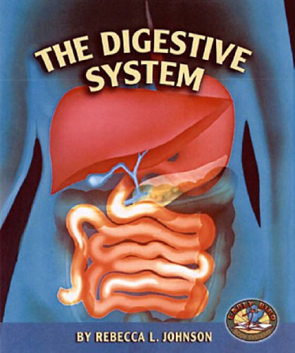 The Digestive System (Early Bird Body Systems): Rebecca L. Johnson