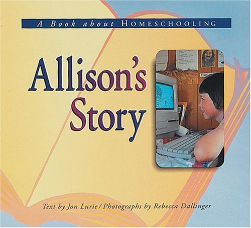 Allison's Story: A Book About Homeschooling (Meeting: Jon Lurie; Illustrator-Rebecca