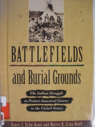 Battlefields and Burial Grounds: The Indians Struggle to Protect Ancestral Graves in the Uniited ...