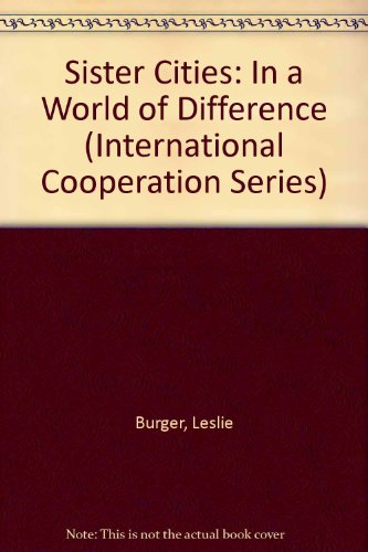 Sister Cities: In a World of Difference: Burger, Leslie; Rahm, Debra L.