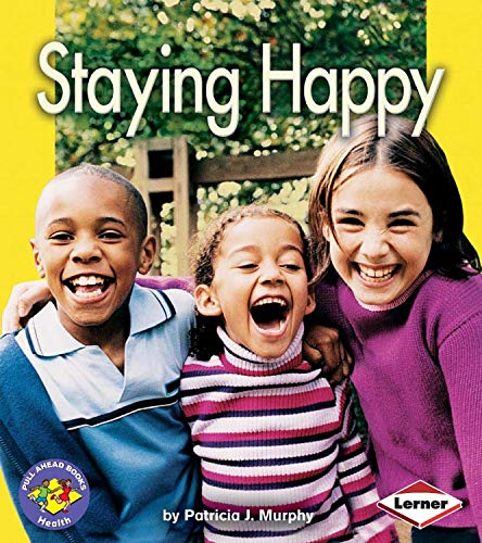 Staying Happy (Pull Ahead Books Health): Patricia J. Murphy