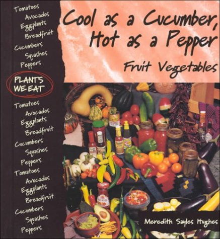 9780822528326: Cool As a Cucumber, Hot As a Pepper : Fruit Vegetables (Plants We Eat)
