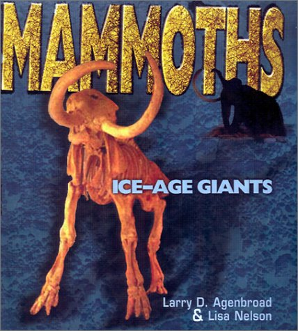 Mammoths: Ice-Age Giants (Discovery!): Agenbroad, Larry D.,