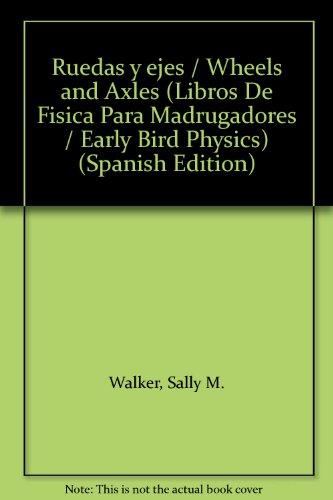 9780822529835: Ruedas y ejes / Wheels and Axles (Libros De Fisica Para Madrugadores / Early Bird Physics) (Spanish Edition)