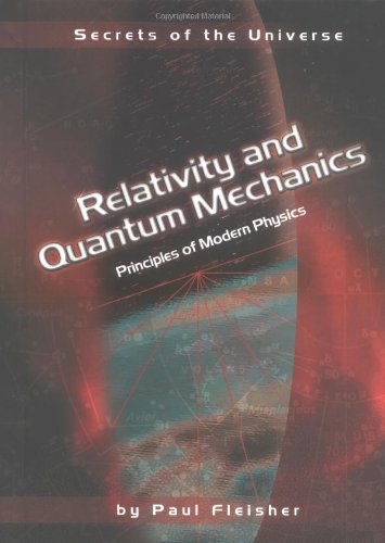 Relativity and Quantum Mechanics: Principles of Modern Physics (Secrets of the Universe): Fleisher,...