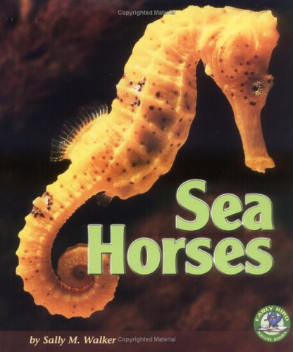 Sea Horses (Early Bird Nature Books): Walker, Sally M.