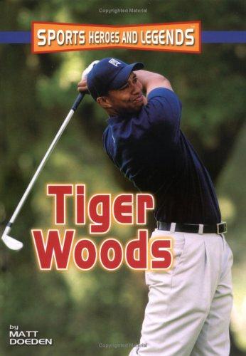Tiger Woods (Sports Heroes & Legends): Doeden, Matt