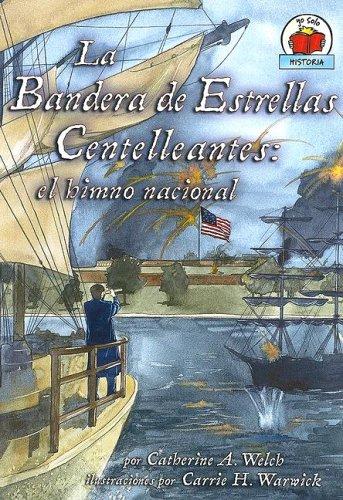 La Bandera de Estrellas Centelleantes: El Bimno Nacional = Star-Spangled Banner (Yo Solo Biografias...