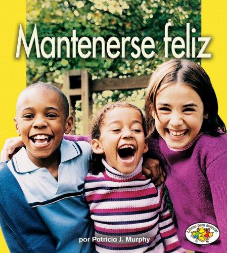 9780822531715: Mantenerse Feliz = Staying Happy (Libros Para Avanzar-La Salud / Pull Ahead Books-Health)