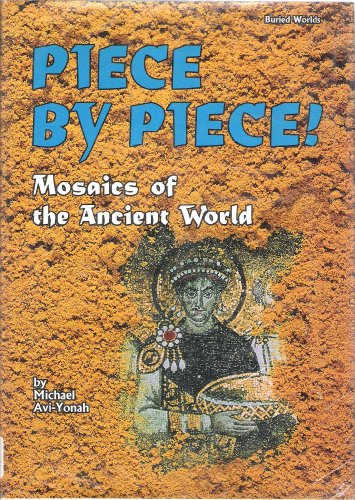Piece by Piece!: Mosaics of the Ancient World (Buried Worlds): Avi-Yonah, Michael, Avi-Yonah, Avi