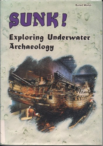 Sunk!: Exploring Underwater Archaeology (Buried Worlds): Lerner Geography Dept, Geography ...