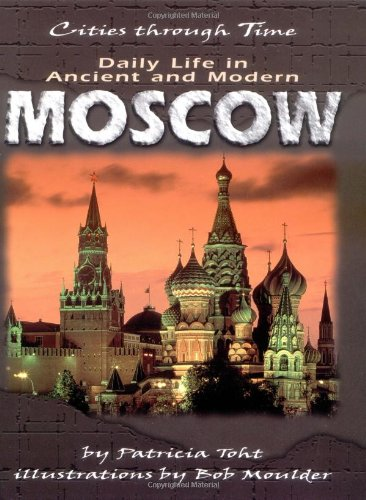Daily Life in Ancient and Modern Moscow (Cities Through Time): Toht, Patricia