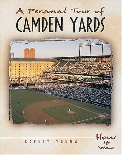 A Personal Tour of Camden Yards (How It Was): Young, Robert