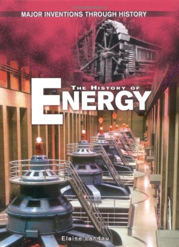 The History Of Energy (Major Inventions Through History): Elaine Landau