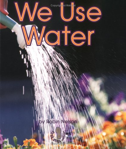 We Use Water (First Step Nonfiction): Robin Nelson
