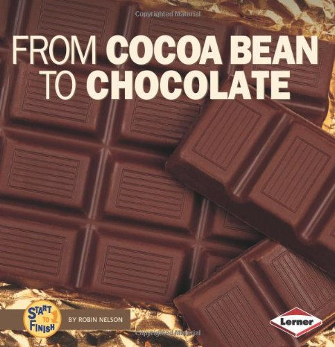 9780822546658: From Cocoa Bean to Chocolate (Start to Finish)