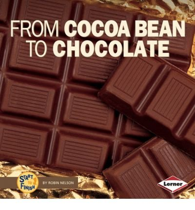 9780822547310: From Cocoa Bean to Chocolate (Start to Finish (Lerner Hardcover))