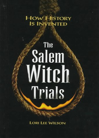 Salem Witch Trials: How History Is Invented (How History Is Invented Series): Wilson, Lori Lee
