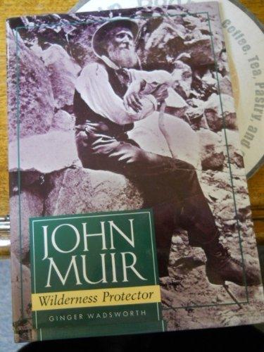 John Muir: Wilderness Protector (Lerner Biographies): Ginger Wadsworth