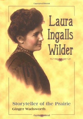 Laura Ingalls Wilder : Storyteller of the Prairie: Wadsworth, Ginger