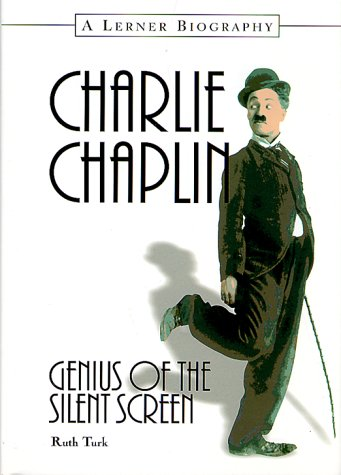 Charlie Chaplin: Genius of the Silent Screen (Lerner Biography): Turk, Ruth