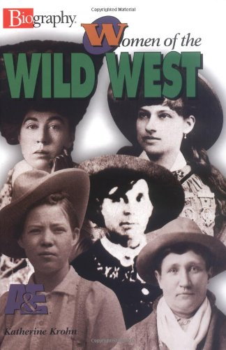 Women of the Wild West (Biography (A & E)) (9780822549802) by Katherine E. Krohn