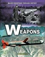 9780822558231: The History of Weapons (Major Inventions Through History)