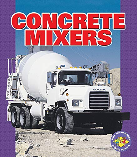 Concrete Mixers (Pull Ahead Books) 9780822558996 Do you know . . . · how concrete mixers are loaded? · How concrete is made? · How concrete is unloaded?