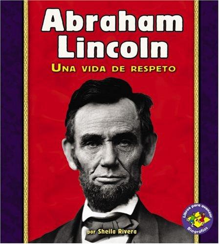 9780822562368: Abraham Lincoln: Una Vida de Respeto (Libros Para Avanzar - Biografias/Pull Ahead Books - Biographies)