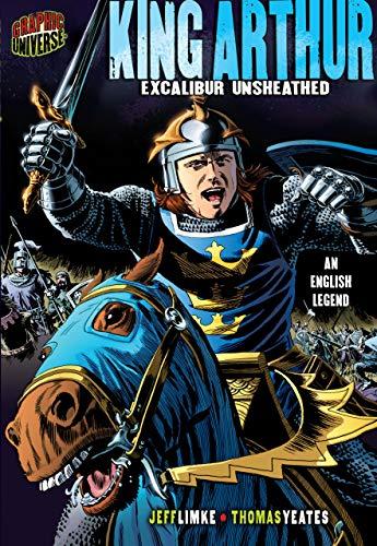 9780822564836: King Arthur: King Arthur: Excalibur Unsheathed (Graphic Myths and Legends)