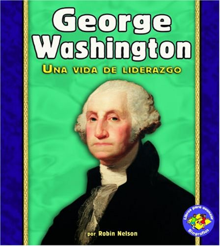 9780822565550: George Washington: Una Vida De Liderazgo/a Life of Leadership (Libros Para Avanzar - Biografias/pull Ahead Books - Biographies) (Spanish Edition)