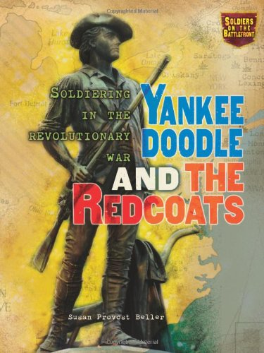 Yankee Doodle and the Redcoats: Soldiering in the Revolutionary War (Soldiers on the Battlefront): ...