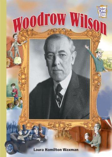 Woodrow Wilson (History Maker Bios): Laura Hamilton Waxman