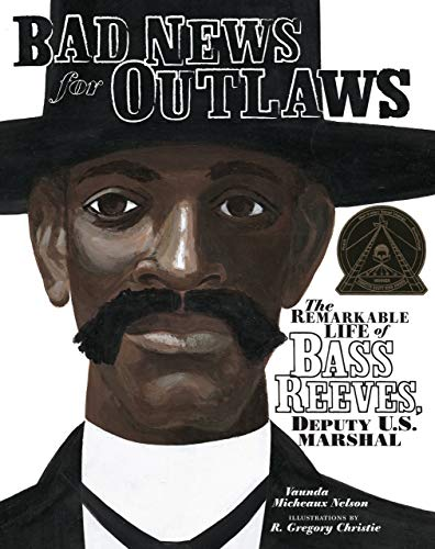 Bad News for Outlaws: The Remarkable Life of Bass Reeves, Deputy U.S. Marshall: Nelson, Vaunda ...