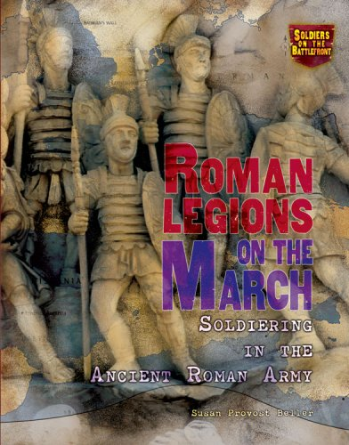 9780822567813: Roman Legions on the March: Soldiering in the Ancient Roman Army (Soldiers on the Battlefront)