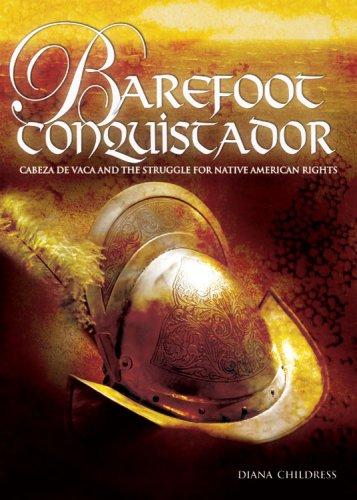 Barefoot Conquistador : Cabeza de Vaca and: Diana Childress