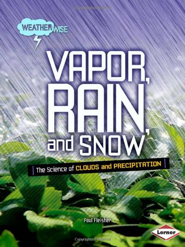 9780822575344: Vapor, Rain, and Snow: The Science of Clouds and Precipitation (Weatherwise)