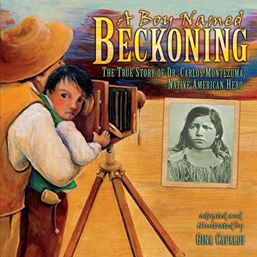 9780822576440: A Boy Named Beckoning: The True Story of Dr. Carlos Montezuma, Native American Hero