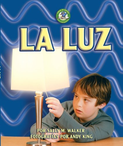 La Luz = Light (Libros de Energia Para Madrugadores) (Spanish Edition): Walker, Sally M.