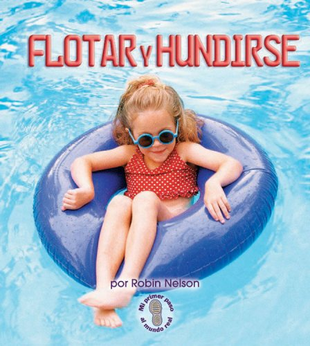 Flotar Y Hundirse/Float and Sink (Mi Primer Pasa Al Mundo Real / First Step Nonfiction) (...