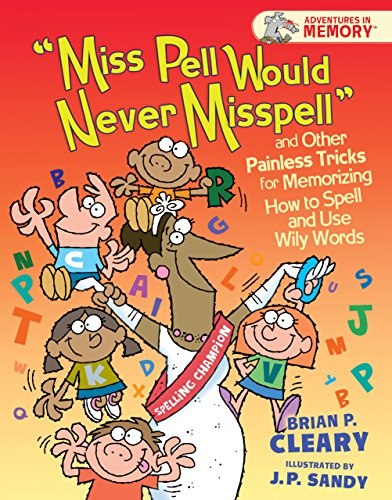 Miss Pell Would Never Misspell and Other Painless Tricks for Memorizing How to Spell and Use Wily ...